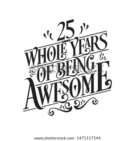 25 Whole Years Of Being Awesome - 25th Birthday And Wedding  Anniversary Typographic Design Vector