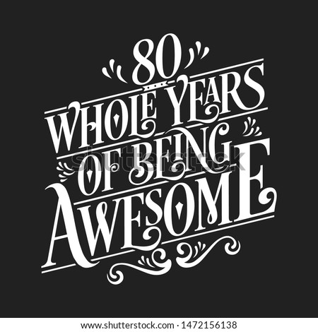 80 Whole Years Of Being Awesome - 80th Birthday And Wedding  Anniversary Typographic Design Vector