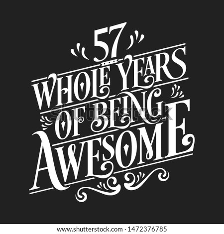 57 Whole Years Of Being Awesome - 57th Birthday And Wedding  Anniversary Typographic Design Vector