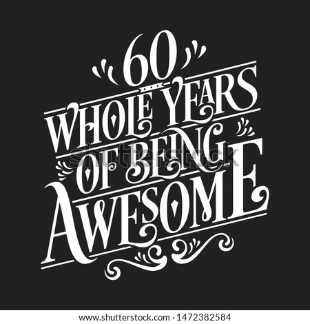 60 Whole Years Of Being Awesome - 60th Birthday And Wedding  Anniversary Typographic Design Vector