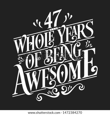 47 Whole Years Of Being Awesome - 47th Birthday And Wedding  Anniversary Typographic Design Vector
