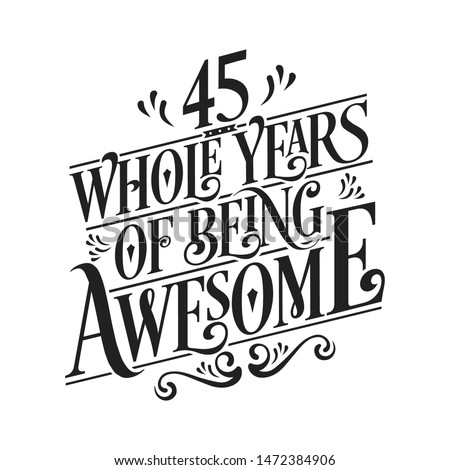 45 Whole Years Of Being Awesome - 45th Birthday And Wedding  Anniversary Typographic Design Vector