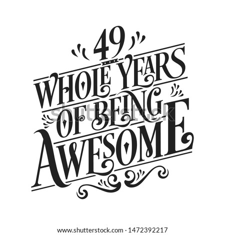 49 Whole Years Of Being Awesome - 49th Birthday And Wedding  Anniversary Typographic Design Vector