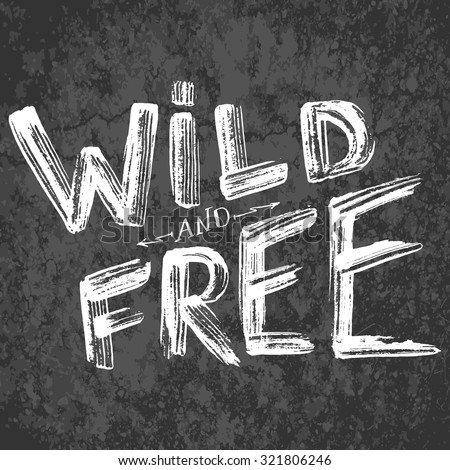 """""""Wild and Free"""" - typographic design on a grunge background. EPS 10 file. Used transparency."""