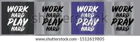 """""""Work Hard Play Hard"""" and """"Work Hard Pray Hard"""" inspirational quotes. Vector lettering for t-shirt design, printing, postcard, and wallpaper."""