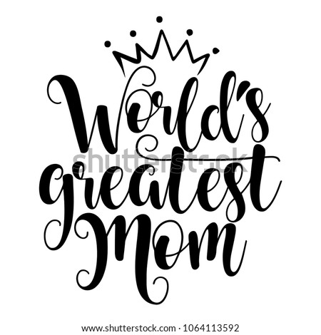 'World's Greatest Mom' - Happy Mothers Day lettering. Handmade calligraphy vector illustration. Mother's day card with crown.