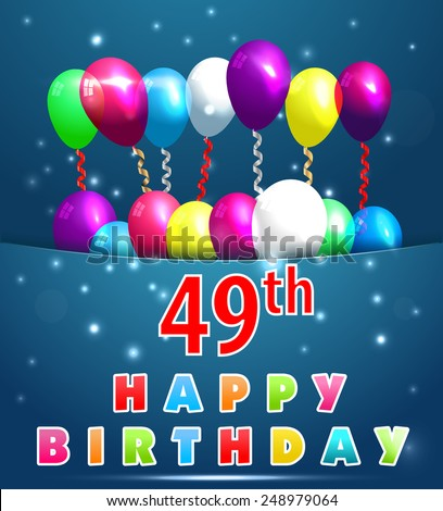 49 Year Happy Birthday Card With Balloons And Ribbons49th
