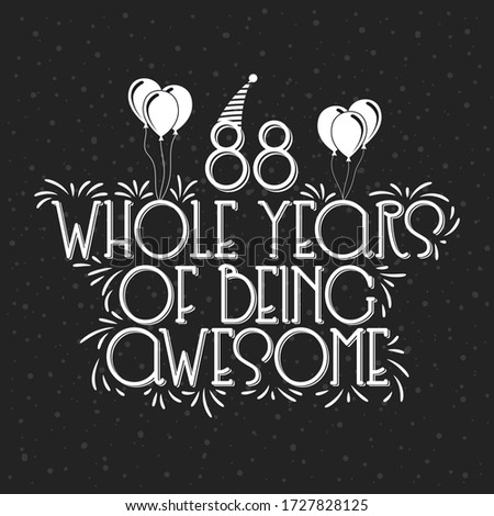 88 years Birthday And 88 years Anniversary Typography Design, 88 Whole Years Of Being Awesome.