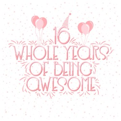 16 years Birthday And 16 years Wedding Anniversary Typography Design, 16 Whole Years Of Being Awesome.