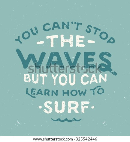 'you can't stop the waves but