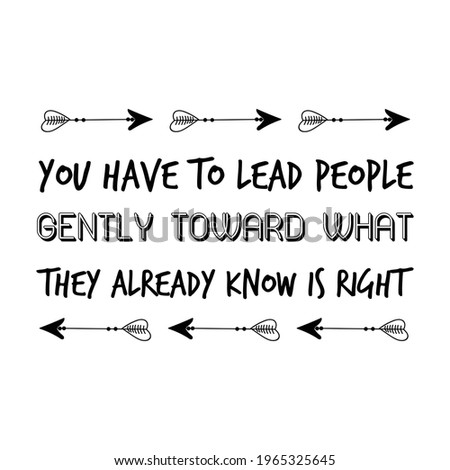 you have to lead people gently