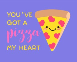"""""""You've got a pizza my heart"""" typography design with cute pizza cartoon for valentine's day card design."""