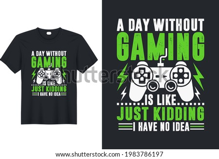 A Day Without Video Games is Like Just Kidding Gaming Gamer t shirts design, Vector graphic, typographic poster or t-shirt. Foto stock ©