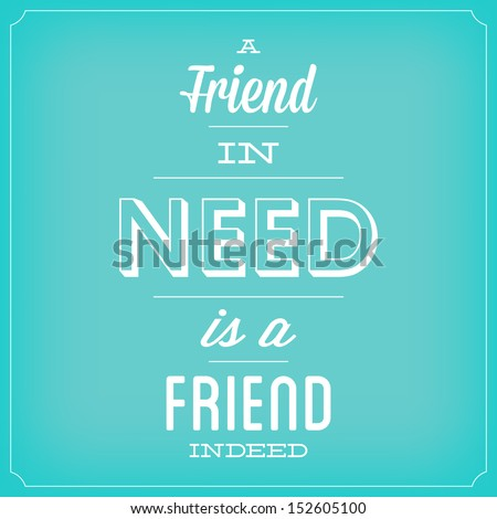 A Friend In Need Is A Friend Indeed Quote Typographic Background Design