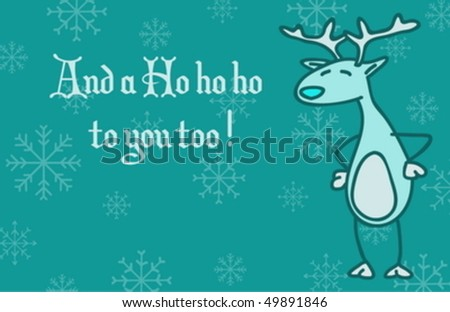 A funny Christmass greeting card featuring Reindeer the reindeer