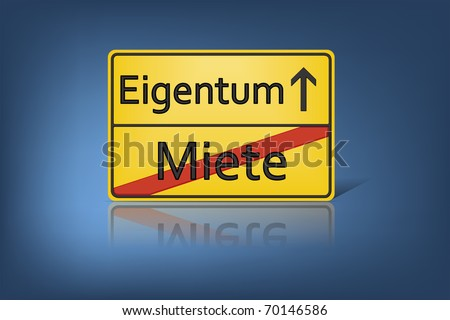 A german road sign with the words Miete and Eigentum