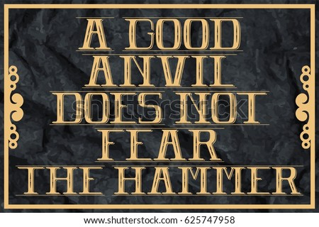 a good anvil does not fear the