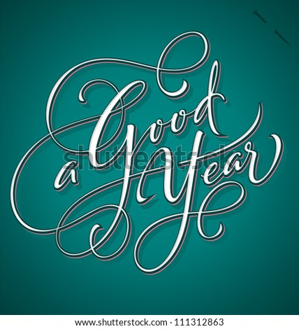 A GOOD YEAR hand lettering -- handmade calligraphy, vector (eps8); - stock vector