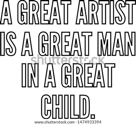 A great artist is a great man in a great child