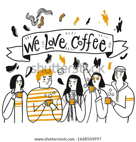 A group of friends or people who like to drink coffee The letters on the label We Love Coffee and flower element on white background, Hand drawing Vector Illustration doodle line art style.