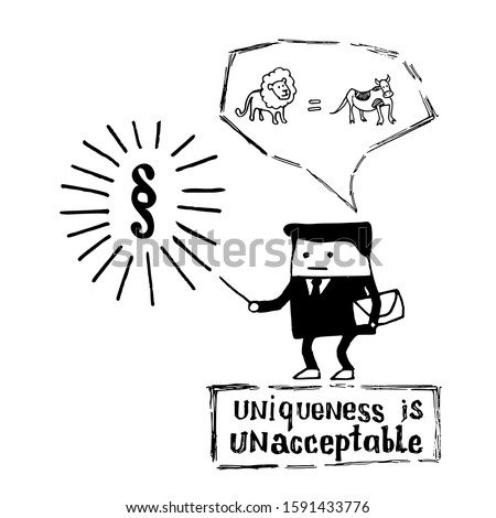 A hand-drawn sketch - an official standing on a stamp with the text Uniqueness is unacceptable and thinking that a lion is equal to a cow. A symbol of red tape and a formal approach to unique tasks.