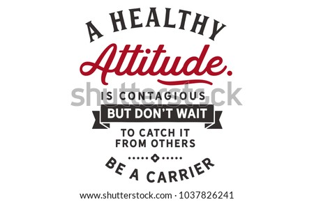 A healthy attitude is contagious but don't wait to catch it from others. Be a carrier. Stock foto ©