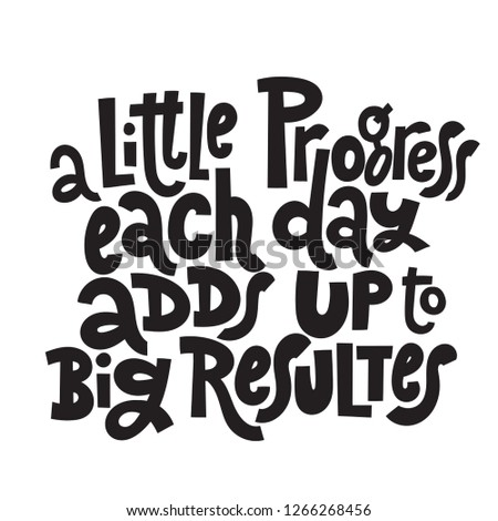 A little progress each day adds up to big resultes - unique vector hand drawn motivational quote to keep inspired for success Phrase for business goals, self development, personal growth, social media