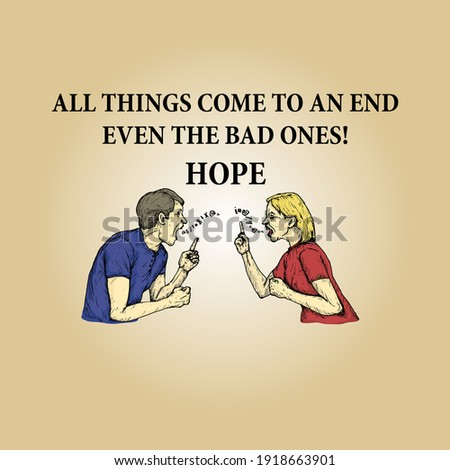 A man and woman shouting at each other in a quarrel with the message: All things come to an end even the bad ones! Hope. Hand drawn vector illustration. Stock photo ©