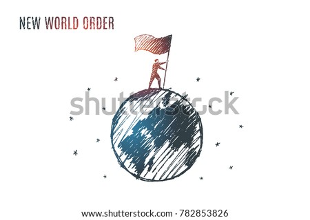 A man with a flag stands on the Earth. Vector business concept illustration, hand drawn sketch. New World Order