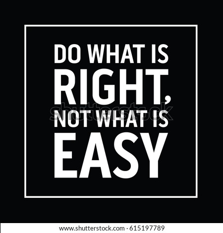 A Motiational Quote That Reads Do What Is Right Not What Is Easy In