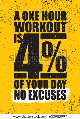 A One Hour Workout Is 4 Percent Of Your Day. No Excuses. Inspiring Workout and Fitness Gym Motivation Quote Illustration Rough Poster Concept.