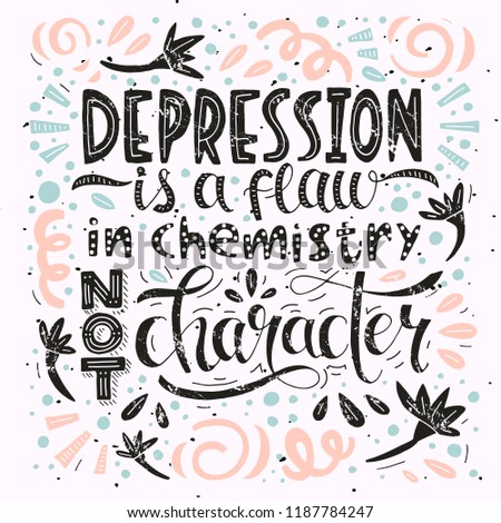 A quote about depression - Depression is a flaw in chemistry not character. Hand lettering dedicated to mental illness and World Mental Health Day. Vector illustration