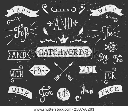 "A set of chalkboard style catchwords and design elements. Hand drawn words ""and"", ""for"", ""from"", ""with"", ""the"", ""by"". Decorative elements and embellishments."