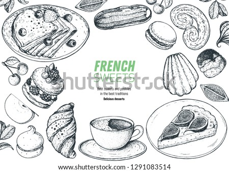 A set of  french desserts with crepes, croissant, eclair, fig pie, ispahan, macaron,   madeleines. French cuisine top view frame. Food menu design template. Hand drawn sketch vector illustration.