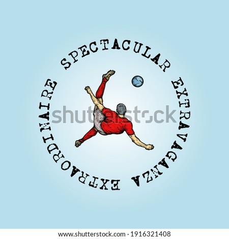 A soccer player making a spectacular overhead bicycle-kick with the title: Spectacular Extravaganza Extraordinaire. Hand drawn vector illustration. Stockfoto ©