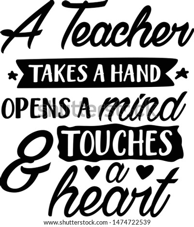 A Teacher Takes A Hand Opens A Mind And Touches A Heart - Teaching niche school quote vector design
