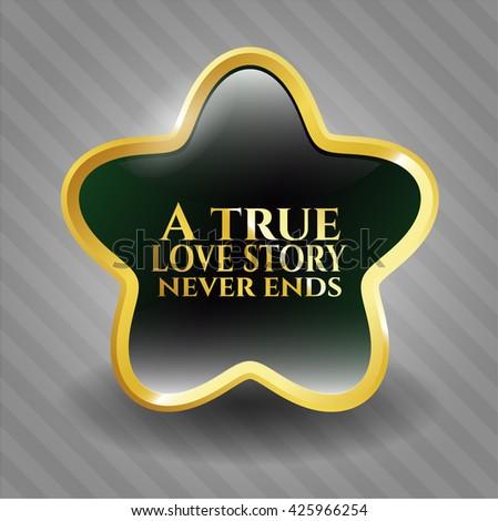 A true love story never ends golden badge or emblem