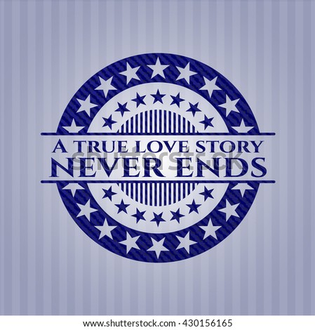 A true love story never ends jean or denim emblem or badge background