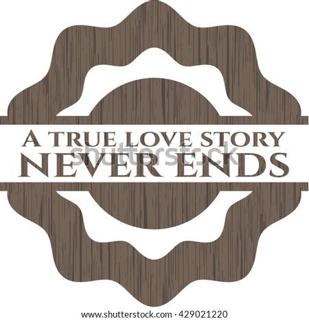 A true love story never ends vintage wood emblem