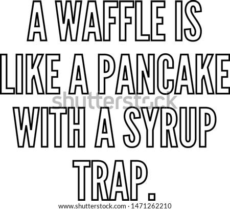a waffle is like a pancake with