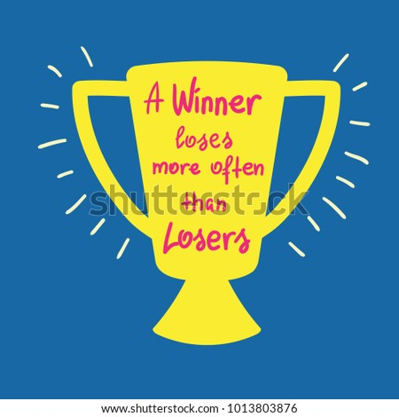 a winner loses more often than