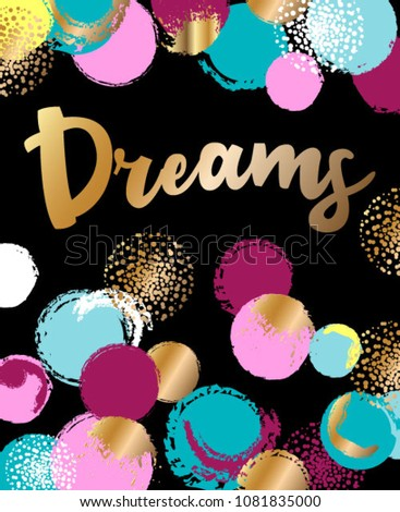 "Abstract drawing for t-shirts and cards. Background with paints circle. Creative design for girls. Fashion illustration in modern style for clothes. Girlish print with golden slogan ""Dreams"""