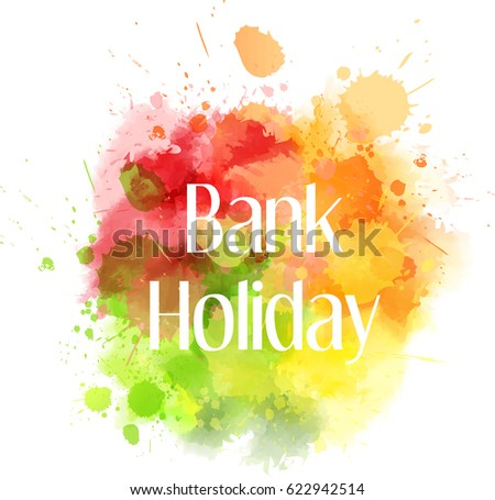 "Abstract multicolored splash blot with ""Bank holiday"" text message"