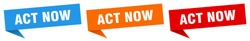 act now banner. act now speech bubble label set. act now sign