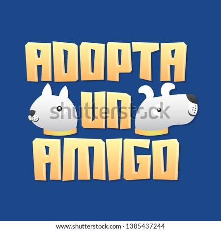 Adopta un Amigo, Adopt a Friend spanish text, Dog and Cat vector Adoption Pet