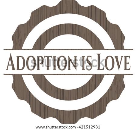 Adoption is Love wooden emblem. Retro
