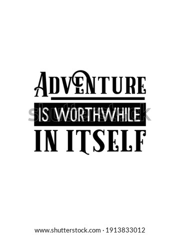 Adventure is worthwhile in itself. Hand drawn typography poster design. Premium Vector. Stock foto ©