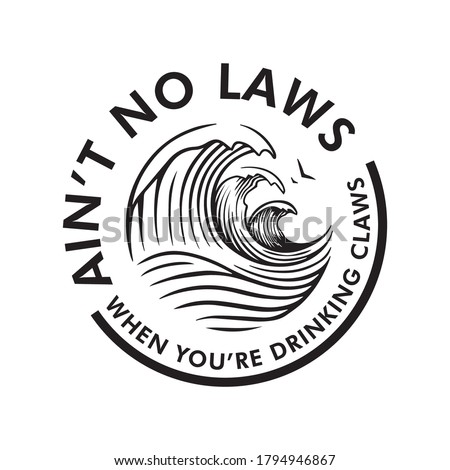 Ain't No Laws when you're drinking claws vector, white background Сток-фото ©