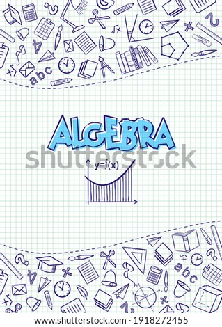 Algebra. Cover for a school notebook or Algebra textbook. Hand-drawn School objects on a checkered notebook background. Blank for educational or scientific poster. Vector illustration Foto stock ©