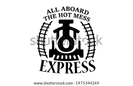 All Aboard The Hot Mess Express Dye Sublimation Transfer Vector Stock photo ©